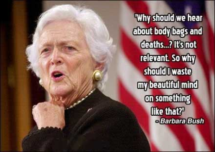 Barbara Bush Quote on War in Iraq and Afghanistan